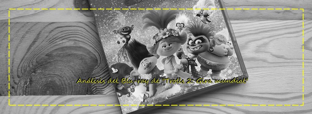 "Análisis del Blu-ray de ""Trolls 2: Gira mundial"" (UniversalPictures)"